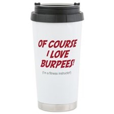 Of Course I love Burpees! Travel Mug