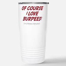 Of Course I love Burpees! Travel Mug