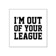 "I'm Out Of Your League Square Sticker 3"" x 3"""
