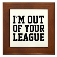 I'm Out Of Your League Framed Tile
