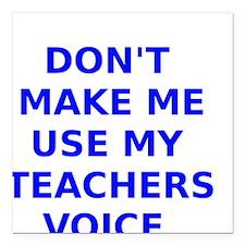 Dont Make Me Use My Teachers Voice Square Car Magn