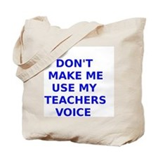 Dont Make Me Use My Teachers Voice Tote Bag