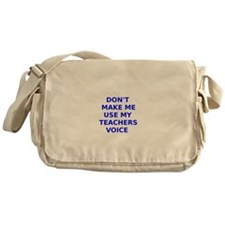 Dont Make Me Use My Teachers Voice Messenger Bag