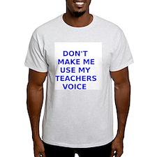 Dont Make Me Use My Teachers Voice T-Shirt