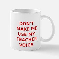 Dont Make Me Use My Teacher Voice Mug