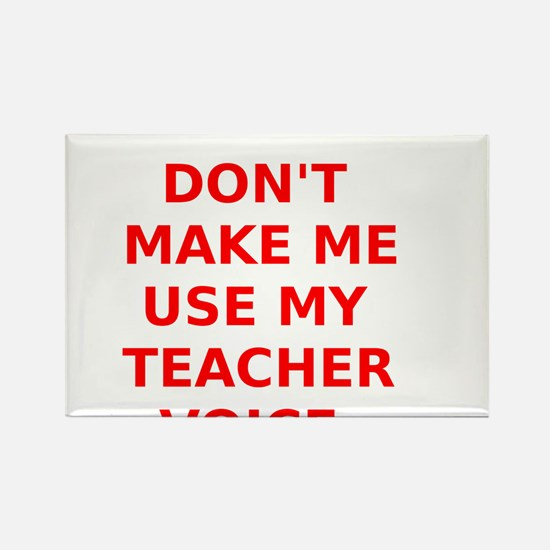 Dont Make Me Use My Teacher Voice Rectangle Magnet