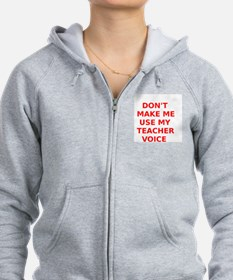 Dont Make Me Use My Teacher Voice Zip Hoodie