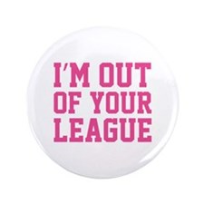 """I'm Out Of Your League 3.5"""" Button (100 pack)"""
