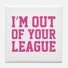 I'm Out Of Your League Tile Coaster