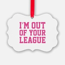I'm Out Of Your League Ornament