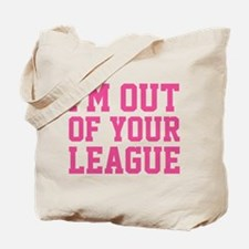 I'm Out Of Your League Tote Bag