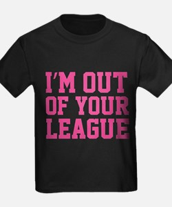 I'm Out Of Your League T