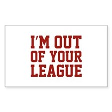 I'm Out Of Your League Decal