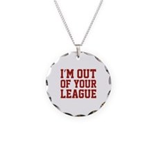 I'm Out Of Your League Necklace