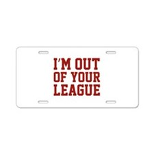 I'm Out Of Your League Aluminum License Plate