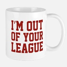 I'm Out Of Your League Mug