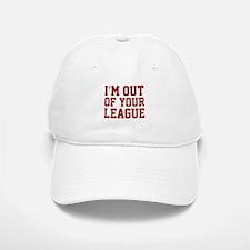 I'm Out Of Your League Baseball Baseball Cap