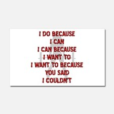 Because You Said I Couldn't Car Magnet 20 x 12