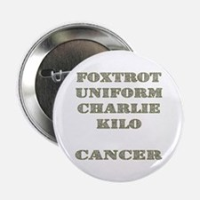 "Foxtrot Uniform Charlie Kilo Cancer 2.25"" Button"