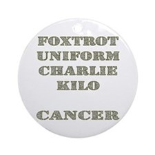 Foxtrot Uniform Charlie Kilo Cancer Ornament (Roun