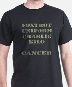 Foxtrot Uniform Charlie Kilo Cancer T-Shirt