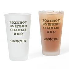 Foxtrot Uniform Charlie Kilo Cancer Drinking Glass