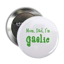 """Mom, Dad, I'm Gaelic 2.25"""" Button (100 pack)"""