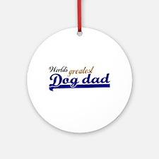 Worlds greatest Dog Dad Ornament (Round)