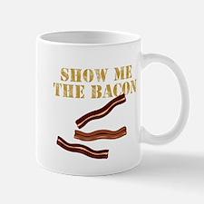 SHOW ME THE BACON Mug