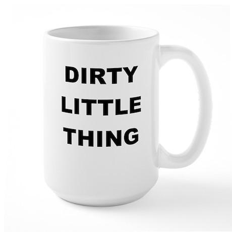 DIRTY LITTLE THING Mug