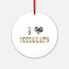 i love meerkats Ornament (Round)