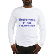 RETIREMENT PLAN Long Sleeve T-Shirt