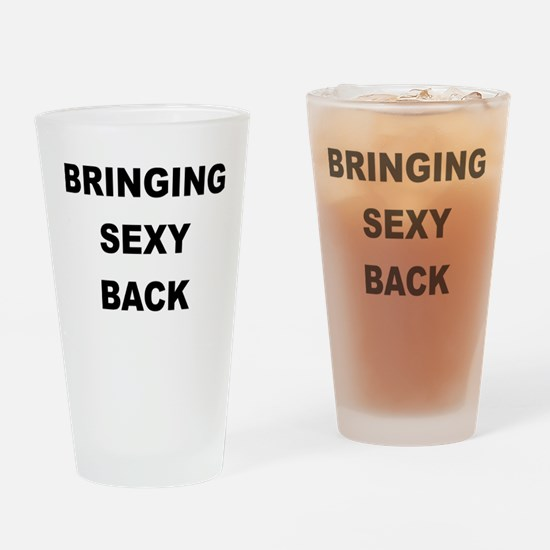 BRINGING SEXY BACK Drinking Glass