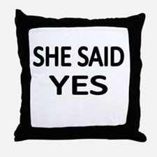 SHE SAID YES Throw Pillow