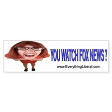 You Watch Fox News ? Bumper Bumper Sticker