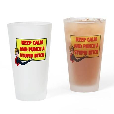 KEEP CALM AND PUNCH A STUPID BITCH Drinking Glass
