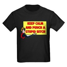 KEEP CALM AND PUNCH A STUPID BITCH T