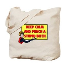 KEEP CALM AND PUNCH A STUPID BITCH Tote Bag