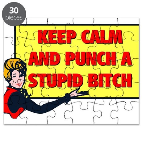 KEEP CALM AND PUNCH A STUPID BITCH Puzzle