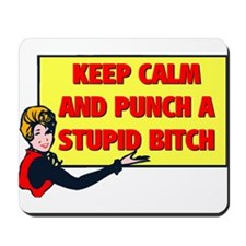 KEEP CALM AND PUNCH A STUPID BITCH Mousepad