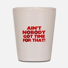 Ain't Nobody Got Time For That Funny Shot Glass