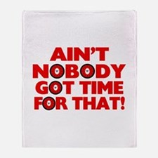 Ain't Nobody Got Time For That Funny Throw Blanket