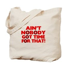 Ain't Nobody Got Time For That Funny Tote Bag