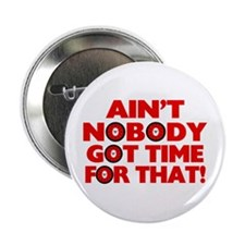 "Ain't Nobody Got Time For That Funny 2.25"" Button"