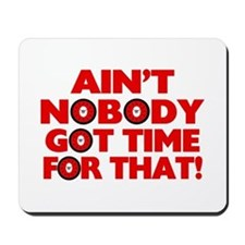 Ain't Nobody Got Time For That Funny Mousepad