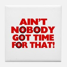 Ain't Nobody Got Time For That Funny Tile Coaster