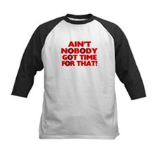 Ain't Nobody Got Time For That Funny Tee