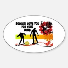 Zombies Love You For Your Mind Sticker (Oval)
