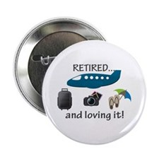 """Retired And Loving It Vacation 2.25"""" Button"""