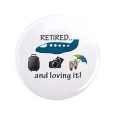 """Retired And Loving It Vacation 3.5"""" Button"""